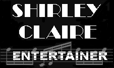 ABOUT SHIRLEY CLAIRE ENTERTAINER